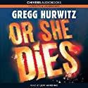 Or She Dies Audiobook by Gregg Hurwitz Narrated by Jeff Harding