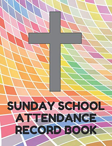 Sunday School Attendance Record Book: Attendance Chart Register for Sunday School Classes, Colorful Cover -
