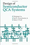 Design of Semiconductor QCA Systems, Swartzlander, Earl E. and O'Neill, Maire, 1608076873