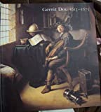 Gerrit Dou, 1613-1675 : Master Painter in the Age of Rembrandt, Baer, Ronni, 0894682482
