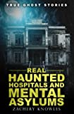 Image of True Ghost Stories: Real Haunted Hospitals and Mental Asylums