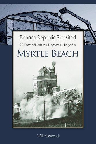 Banana Republic Revisited -- 75 Years of Madness, Mayhem & Minigolf in Myrtle Beach