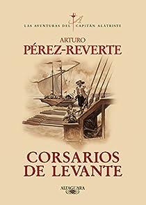 El capitán Alatriste: Corsarios de levante par Pérez-Reverte