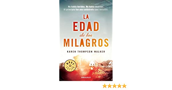La edad de los milagros / The Age of Miracles (Spanish Edition): Karen Thompson Walker: 9788490322741: Amazon.com: Books
