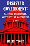 Disaster Government: National Emergencies, Continuity of Government and You