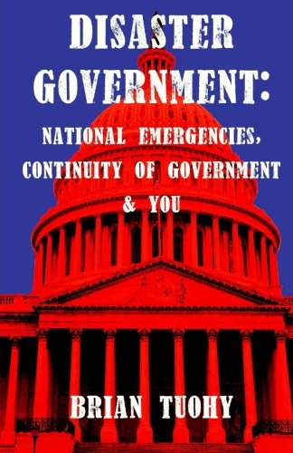 Read Online Disaster Government: National Emergencies, Continuity of Government and You pdf