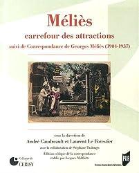 Méliès, carrefour des attractions : Suivi de Correspondance de Georges Méliès (1904-1937)