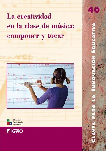 Descargar Libro La Creatividad En La Clase De Música: Componer Y Tocar: 040 Javier Gordillo García