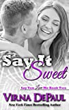 Say It Sweet (Say You Love Me Book 2)