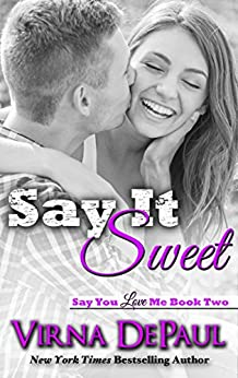 Say It Sweet (Say You Love Me Book 2) by [DePaul, Virna]
