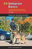 K9 Behavior Basics: A Manual for Proven Success in Operational Service Dog Training (K9 Professional Training)