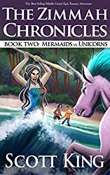 Mermaids vs. Unicorns: Zimmah Chronicles Book 2 (An Epic Middle Grade Fantasy Adventure)