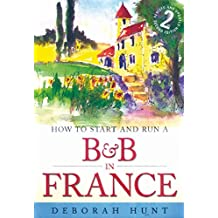 HOW TO START AND RUN A B&B IN FRANCE, 2nd edition