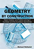 Geometry by Construction: Object Creation and Problem-solving in Euclidean and Non-Euclidean Geometries