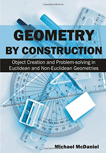 Geometry by Construction: Object Creation and Problem-solving in Euclidean and Non-Euclidean ()