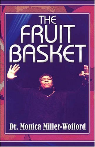 The Fruit Basket by Dr. Monica Miller-Wofford (2007-11-26)