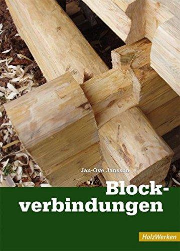 Blockverbindungen: Die traditionellen Eckverbindungen im schwedischen Blockhausbau (HolzWerken) Gebundenes Buch – 13. Juli 2011 Jan-Ove Jansson Vincentz Network 3866309554 UA9783866309555