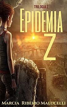 Epidemia Z (Trilogia Z Livro 1) por [Malucelli, Marcia Ribeiro]
