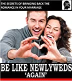 Be Like Newlyweds Again: The Secrets of Bringing Back The Romance in Your Marriage (Weddings by Sam Siv Book 16)
