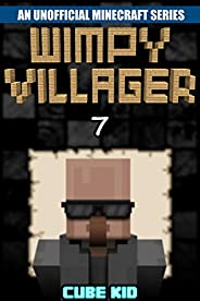 Minecraft: Wimpy Villager: Book 7 (An unofficial Minecraft book) (Diary of a Wimpy Villager)
