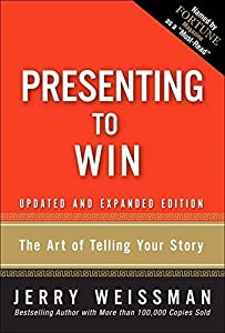 Presenting to Win: The Art of Telling Your Story, Updated and Expanded Edition (paperback) by Weissman, Jerry 1st edition (2008) Paperback