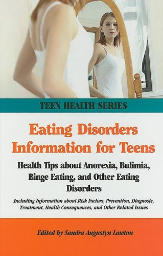 Eating Disorders Information for Teens: Health Tips About Anorexia, Bulimia, Binge Eating, and Other Eating Disorders (Teen Health Series)