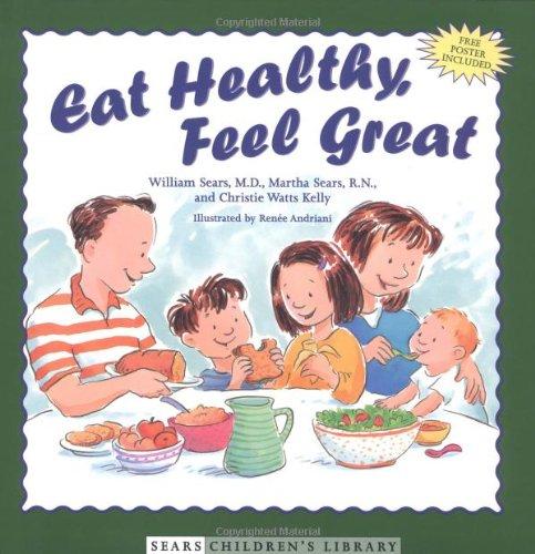 Eat Healthy, Feel Great: William Sears, Martha Sears, Christie ...