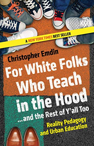 For White Folks Who Teach in the Hood… and the Rest of Y'all Too: Reality Pedagogy and Urban Education (Race, Education, and Democracy)