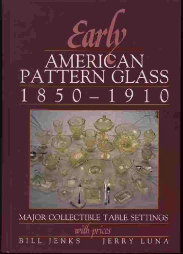 Early American Pattern Glass 1850-1910: Major Collectible Table Settings With Prices