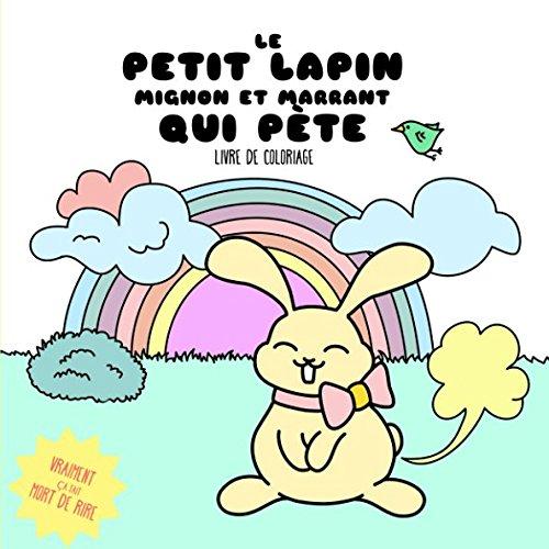 Le petit lapin mignon et marrant qui pte. Livre de coloriage: Vraiment a fait mort de rire (Dessine Kawaii - Coloriages adorable. Simple  colorier.) (French Edition)