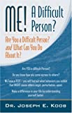 Me! A Difficult Person? Are you a Difficult Person and What Can You about It?, Joseph E. Koob, 0741440180