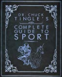 Dr. Chuck Tingle s Complete Guide To Sport