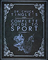 Dr. Chuck Tingle's Complete Guide To Sport