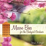 Mason Bees for the Backyard Gardener, Sherian A. Wright, 159299461X