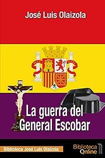 La guerra del General Escobar par Olaizola Sarriá
