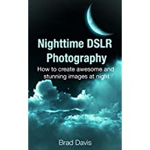 Nighttime DSLR Photography: How to create awesome and stunning images at night