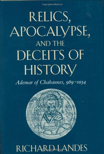 - Relics, Apocalypse, and the Deceits of History: Ademar of Chabannes, 989-1034 (Harvard Historical Studies)