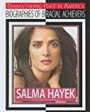 Salma Hayek: Actress, Director, and Producer (Transcending Race in America: Biographies of Biracial Achievers)