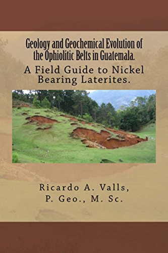 Geology and Geochemical Evolution of the Ophiolitic Belts in Guatemala.: A Field Guide to Nickel Bearing Laterites