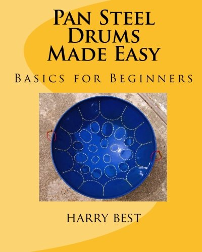 Pan Steel Drums Made Easy: Basics For Beginners (The Drums Best Friend)