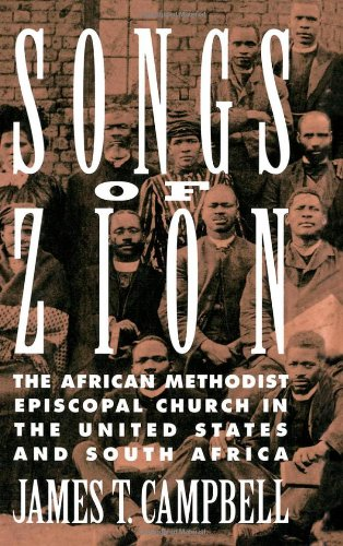 Songs of Zion: The African Methodist Episcopal Church in the United States and South Africa by James T Campbell