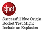 Successful Blue Origin Rocket Test Might Include an Explosion | Eric Mack