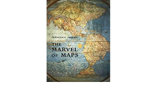 The Marvel of Maps: Art, Cartography, and Politics in Renaissance ...