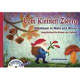 Vom Kleinen Zwerg (Bd.2): Abenteuer in Wald und Wiese (mit CD): 18 Zwergen-Geschichten für Kinder ab 2 Jahren zum Vorlesen und Hören