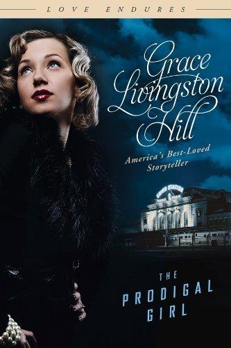 THE PRODIGAL GIRL (Love Endures) [Paperback] [2012] (Author) Grace Livingston Hill