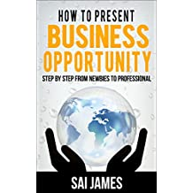 Network Marketing : How to present business opportunity Step By Step from Newbies to Professional: How to present business opportunity Step By Step from ... marketing, home base business , MLM Book 2)