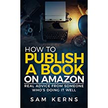 How to Publish a Book on Amazon in 2018: Real Advice from Someone Who's Doing it Well (Work from Home Series: Book 5)