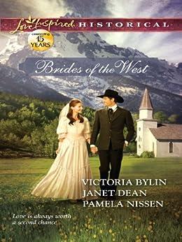 Brides of the West: An Anthology (Love Inspired Historical) by [Bylin, Victoria, Dean, Janet, Nissen, Pamela]
