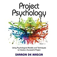 Project Psychology: Using Psychological Models and Techniques to Create a Successful Project