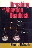 Breaking the Abortion Deadlock 9780195091410
